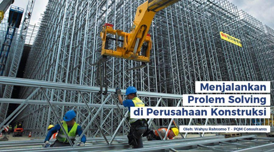 Menerapkan Problem Solving di Perusahaan Konstruksi